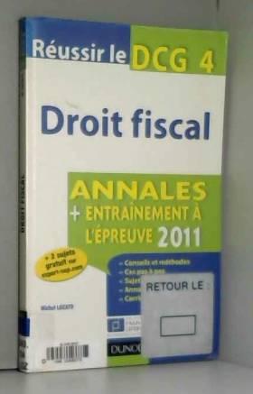 Michel Lozato - Réussir le DCG 4 - Droit fiscal 2011 - 3e édition - Annales - Entraînement à l'épreuve 2011