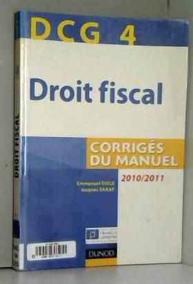 Emmanuel Disle - DCG 4 - Droit fiscal 2010/2011 - 4e édition - Corrigés du manuel
