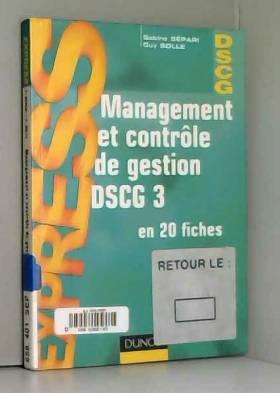 Sabine Sépari et Guy Solle - Management et contrôle de gestion DSCG 3 en 20 fiches