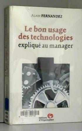 Alain Fernandez - Le Bon Usage des technologies expliqué au manager