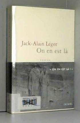 Jack-Alain Léger - On en est là