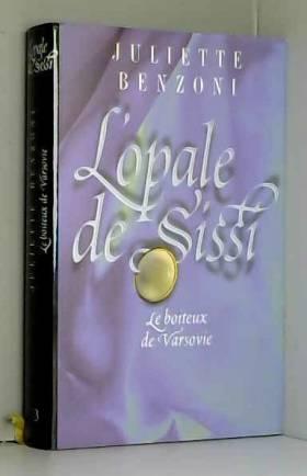 juliette benzoni - L'opale de Sissi : le boîteux de Varsovie