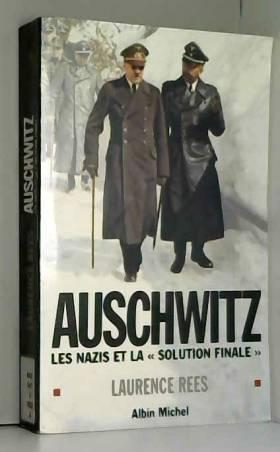 Auschwitz : Les nazis et la...