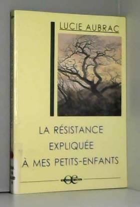 Lucie Aubrac - la résistance expliquée à mes petits-enfants