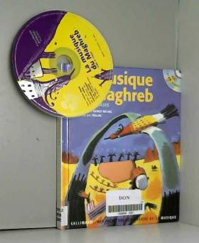Azouz Begag, Fellag et Nicolas Debon - La musique du Maghreb : Zowa et l'oasis (1CD audio)