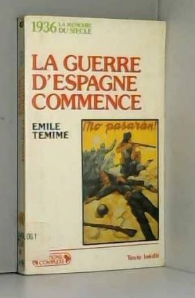 Emile Temime - La Guerre d'Espagne commence : 1936