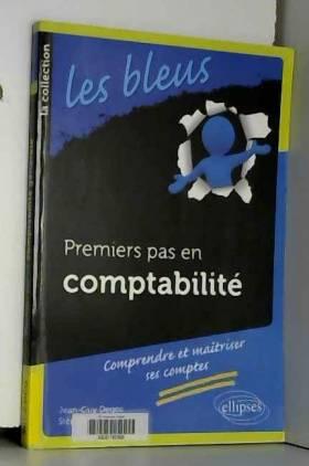 Jean-Guy Degos et Stéphane Ouvrard - Premiers Pas en Comptabilité Comprendre et Maitriser ses Comptes