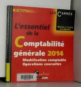 Beatrice et francis Grandguillot - L'Essentiel de la comptabilité générale 2014 - T1. Modelisation comptable et opérations courantes