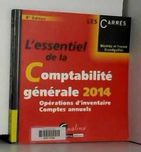 Beatrice et francis Grandguillot - L'Essentiel de la comptabilité générale 2014 - T2. Opérations d'inventaire- comptes annuels