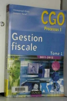 Emmanuel Disle et Jacques Saraf - Gestion fiscale 2011-2012 - Tome 1 - Manuel - 11ème édition