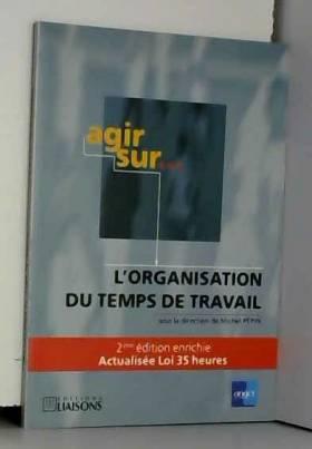 Michel Pepin - AGIR SUR... L'ORGANISATION DU TEMPS DE TRAVAIL. 2ème édition enrichie par la loi Aubry sur les 35...