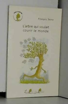 François Seine - L'arbre qui voulait courir le monde