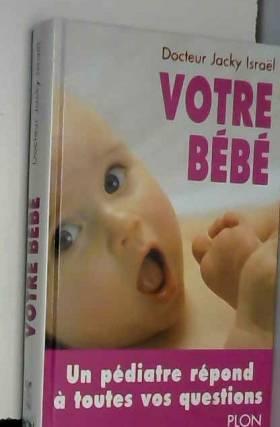 Votre bébé. De la naissance...