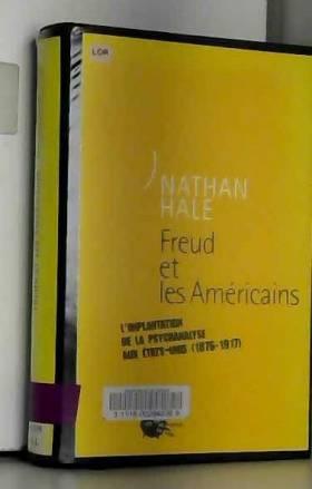 Nathan Hale et Paul Rozenberg - Freud et les américains : L'Implantation de la psychanalyse aux Etats-Unis (1876-1917)