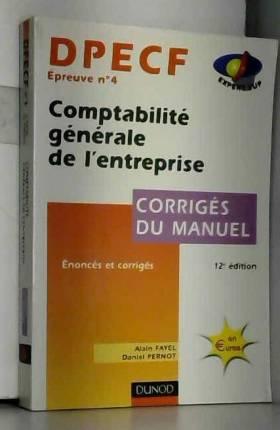 Alain Fayel et Daniel Pernot - Dpecf épreuve numéro 4 : Comptabilité générale de l'entreprise, corrigés du manuel