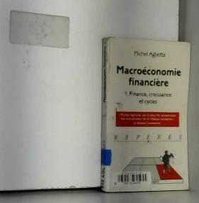 Michel Aglietta - Macroéconomie financière, tome 1 : structures financières et croissance