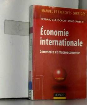 Bernard 'Guillochon et Annie Kawecki - Économie internationale : Commerce international et problèmes monétaires internationaux
