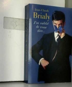 Jean-Claude BRIALY - J'ai oublié de vous dire ...