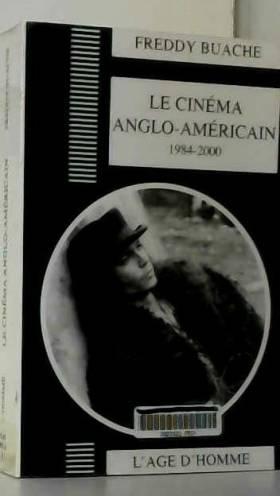 Freddy Buache - Le cinéma anglo-américain, de 1984 à 2000