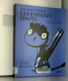 Ana María Matute, Javier Olivares et François... - Les Enfants idiots