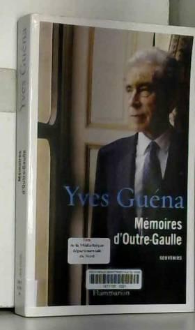 Yves Guéna - Mémoire d'Outre-Gaulle