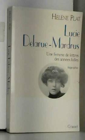 Lucie Delarue-Mardrus : Une...