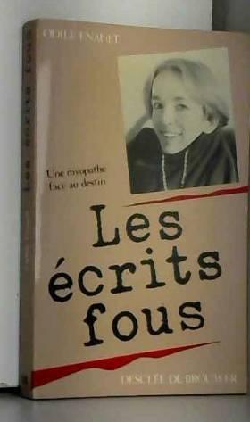 Odile Enault - Les écrits fous.Une myopathe face au destin