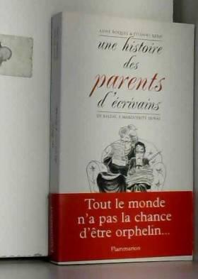 Etienne Kern et Anne Boquel - Une histoire des parents d'écrivains : De Balzac à Marguerite Duras