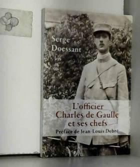 Serge Doessant et Jean-Louis Debré - L'officier Charles de Gaulle et ses chefs