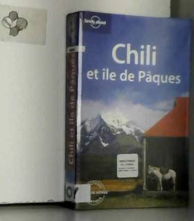 Charlotte Beech, Jolyon Attwooll, Jean-Bernard... - Guide Lonely planet, édition 2007 : Chili et Ile de Pâques