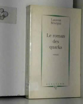 Laurent Bénégui - Le roman des quarks