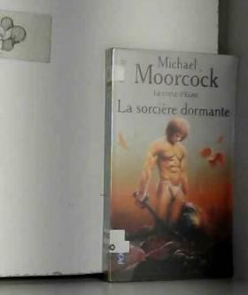 Michaël Moorcock - Le Cycle d'Elric, tome 5 : La Sorcière dormante