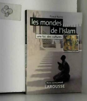 Pascal Buresi - Les mondes de l'Islam : Une foi, des cultures