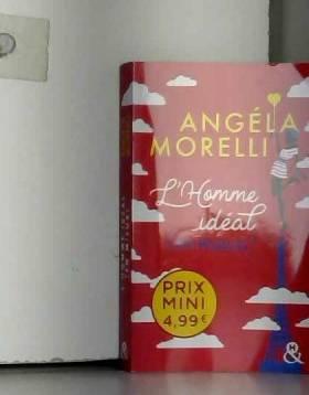 Angéla Morelli - L'homme idéal (en mieux): Découvrez un grand nom de la romance à prix mini !