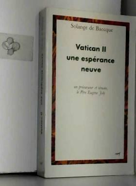 Solange de Baecque - Vatican II, une espérance neuve : Un précurseur et témoin, le Père Eugène  Joly