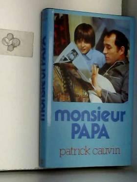 Patrick Cauvin - Monsieur papa