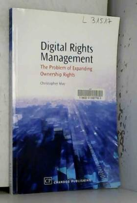 Christopher May - Digital Rights Management: The Problem of Expanding Ownership Rights