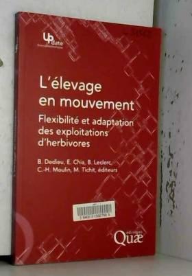 Benoît Dedieu, Eduardo Chia, Bernadette... - L'élevage en mouvement: Flexibilité et adaptation des exploitations d'herbivores.