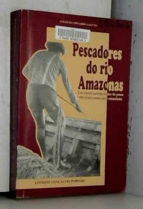 Pescadores Do Rio Amazonas: Um Estudo Antropologico Da Pesca Ribeirinha Numa Area Amazonica...