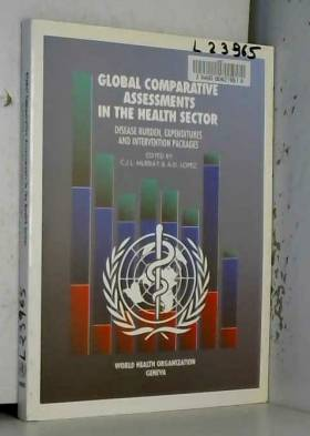 Christopher J. L. Murray, A.D. Lopez et A.D. Lopez - Global Comparative Assessments in the Health Sector: Disease Burden, Expenditures and...
