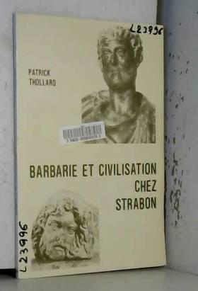 Patrick Thollard - Barbarie et civilisation chez Strabon : Etude critique des livres 3 et 4 de la Géographie