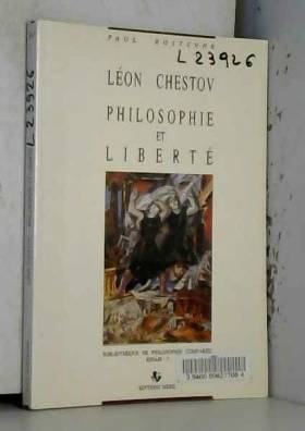 Paul Rostenne - Léon Chestov. Philosophie et liberté