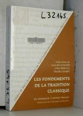 Anne Balansard, Gilles Dorival, Mireille Loubet... - Les fondements de la tradition classique : En hommage à Didier Pralon