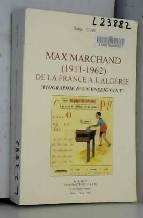 Serge Jouin - max marchand (1911 -1962)de la france à l'algerie