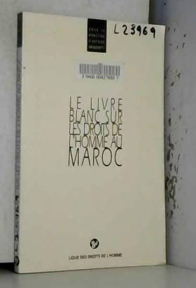 Antoine Sanguinetti - Le livre blanc sur les droits de l'homme au Maroc