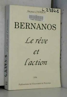 Jacques Chabot - Bernanos: Le rêve et l'action ( recueil d'articles )