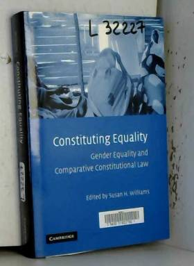 Susan H. Williams - Constituting Equality: Gender Equality and Comparative Constitutional Law