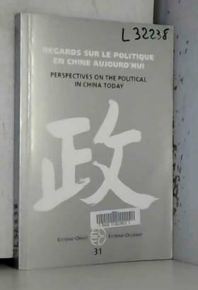 Sébastien Billioud, Joël Thoraval et Collectif - Extrême-Orient Extrême-Occident, N° 31 : Regards sur le politique en Chine aujourd'hui