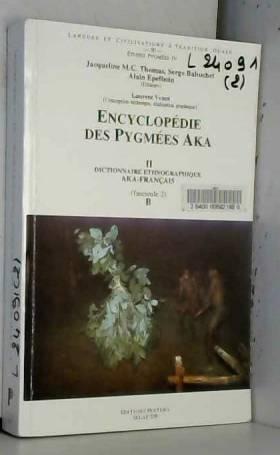 S Bahuchet, A Epelboin et Jmc Thomas - Encyclopédie des Pygmées Aka. Techniques langage et société des chasseurs-cueilleurs de la forêt