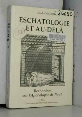 Claude Carozzi - Eschatologie et au-delà. Recherches sur l'Apocalypse de Paul